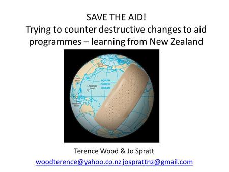 SAVE THE AID! Trying to counter destructive changes to aid programmes – learning from New Zealand Terence Wood & Jo Spratt