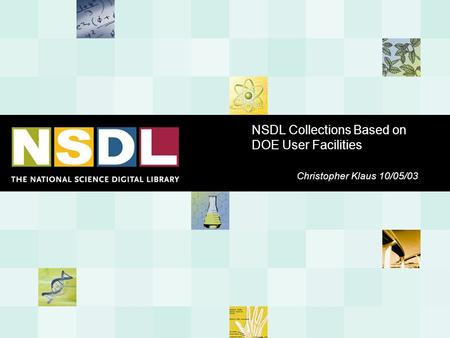 NSDL Collections Based on DOE User Facilities Christopher Klaus 10/05/03.