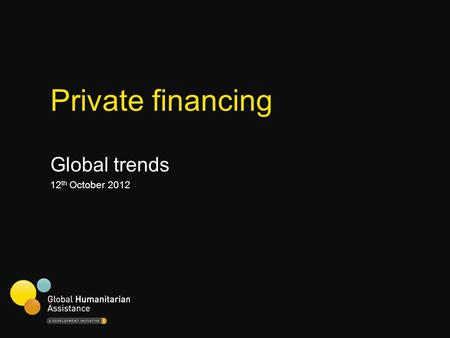 Private financing Global trends 12 th October 2012.