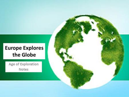 Europe Explores the Globe Age of Exploration Notes.