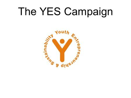 The YES Campaign. Consider this: Global Context World population is now over 6 billion. One billion are young people between the ages of 15 - 24 years,