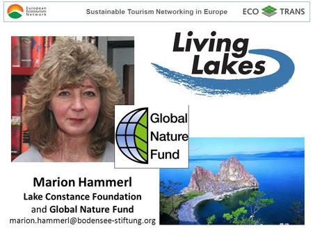 Living Lakes Marion Hammerl Lake Constance Foundation and Global Nature Fund Sustainable Tourism Networking in Europe.