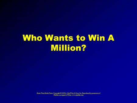 Who Wants to Win A Million? Better Than Bullet Points. Copyright © 2008 by John Wiley & Sons, Inc. Reproduced by permission of Pfeiffer, an imprint of.