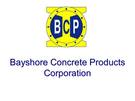 Bayshore Concrete Products Corporation. Cape Charles Plant  Established in 1961  325 Employees  90 Acres of Plant Facilities  1000+ Feet of Bulkheaded.