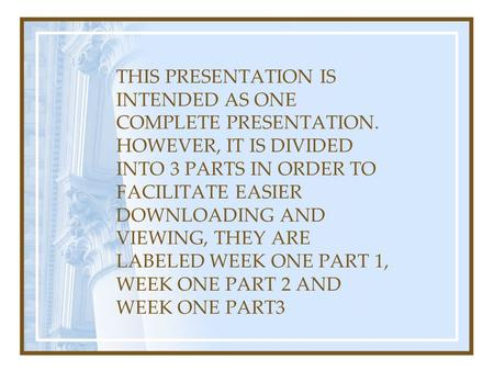 THIS PRESENTATION IS INTENDED AS ONE COMPLETE PRESENTATION. HOWEVER, IT IS DIVIDED INTO 3 PARTS IN ORDER TO FACILITATE EASIER DOWNLOADING AND VIEWING,
