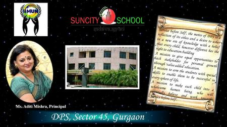 DPS, Sector 45, Gurgaon Ms. Aditi Mishra, Principal ' Service before Self', the motto of DPS is a reflection of its ethos and a desire to usher in a new.