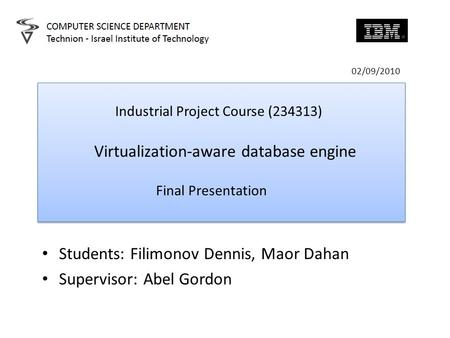 02/09/2010 Industrial Project Course (234313) Virtualization-aware database engine Final Presentation Industrial Project Course (234313) Virtualization-aware.
