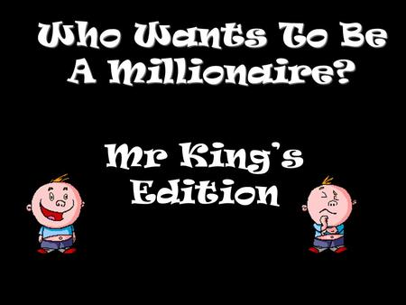 Who Wants To Be A Millionaire? Mr King's Edition.