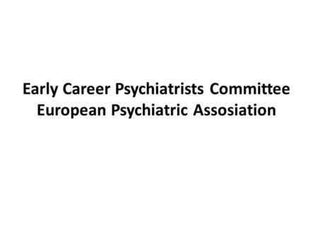 Early Career Psychiatrists Committee European Psychiatric Assosiation.