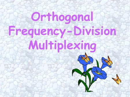 Orthogonal Frequency-Division Multiplexing Ideal system model for a time- invariant AWGN channelAWGN.