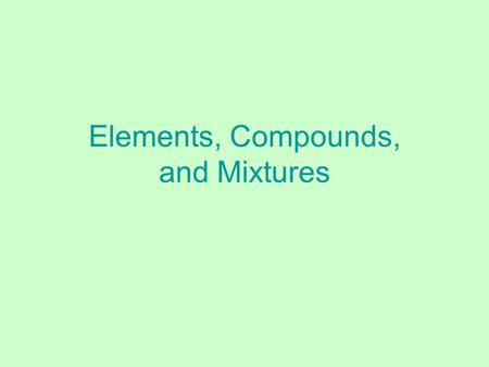 Elements, Compounds, and Mixtures. 1. Elements - ________________________________________________ ____________________________________________________________.