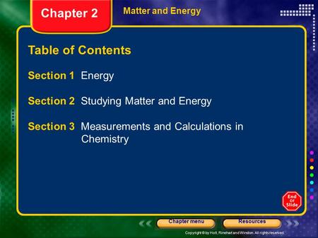 Copyright © by Holt, Rinehart and Winston. All rights reserved. ResourcesChapter menu Table of Contents Chapter 2 Matter and Energy Section 1 Energy Section.
