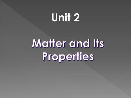 Unit 2. Unit 2 - Matter Classify a sample as homogeneous or heterogeneous Classify a sample of matter as a pure substance or mixture based on the number.