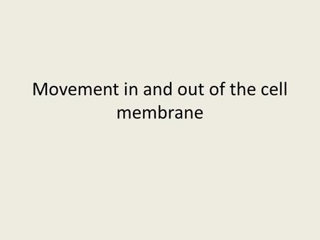 Movement in and out of the cell membrane Fluid compartments in our bodies are separated by membranes.