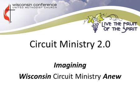 Circuit Ministry 2.0 Imagining Wisconsin Circuit Ministry Anew.