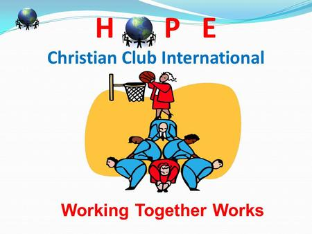H P E Christian Club International Working Together Works.