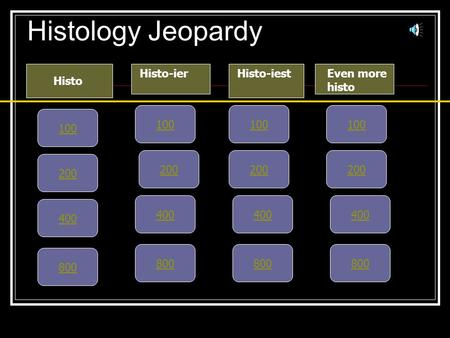 Histology Jeopardy Histo Histo-ierHisto-iest 100 200 400 800 100 200 400 800 100 200 400 800 Even more histo 100 200 400 800.