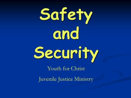 Safety and Security Youth for Christ Juvenile Justice Ministry.