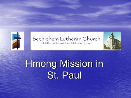 Hmong Mission in St. Paul. Agenda Demographics Demographics Purpose Purpose  LCMS Hmong Ministry in St. Paul  Challenges and Opportunity  Vision for.