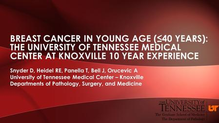 Snyder D, Heidel RE, Panella T, Bell J, Orucevic A University of Tennessee Medical Center – Knoxville Departments of Pathology, Surgery, and Medicine BREAST.