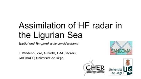 Assimilation of HF radar in the Ligurian Sea Spatial and Temporal scale considerations L. Vandenbulcke, A. Barth, J.-M. Beckers GHER/AGO, Université de.