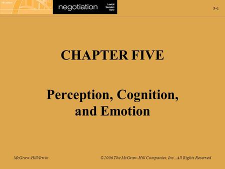 5-1 McGraw-Hill/Irwin ©2006 The McGraw-Hill Companies, Inc., All Rights Reserved CHAPTER FIVE Perception, Cognition, and Emotion.