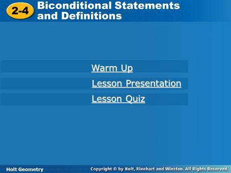 Holt Geometry 2-4 Biconditional Statements and Definitions 2-4 Biconditional Statements and Definitions Holt Geometry Warm Up Warm Up Lesson Presentation.