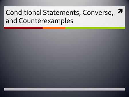  Conditional Statements, Converse, and Counterexamples.