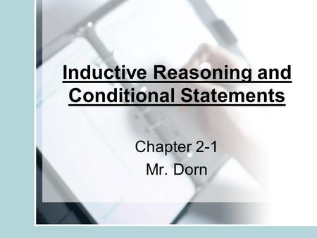 Inductive Reasoning and Conditional Statements Chapter 2-1 Mr. Dorn.