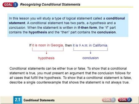 Recognizing Conditional Statements If it is noon in Georgia, then it is 9 A.M. in California. hypothesis conclusion In this lesson you will study a type.