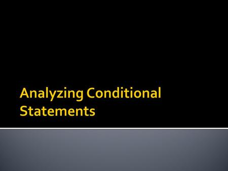  What are conditionals & biconditionals?  How do you write converses, inverses, and contrapositives?