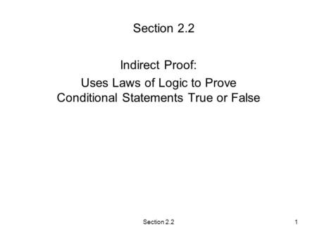 Section 2.21 Indirect Proof: Uses Laws of Logic to Prove Conditional Statements True or False.