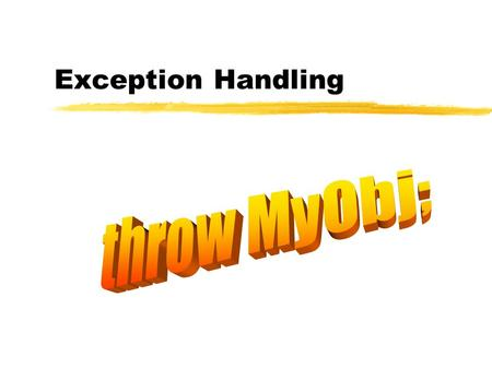 Exception Handling. C++ 2 Outline  Throwing and handling exceptions  Exceptions of different types  The new operator and the exceptions  Re-throwing.