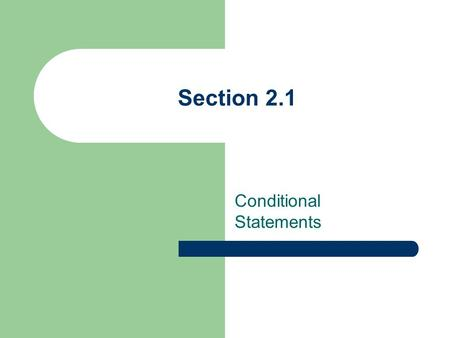 "Section 2.1 Conditional Statements. Conditional Statement A sentence in if-then form. ""If"" part – hypothesis ""Then"" part – conclusion."
