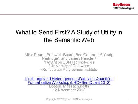 What to Send First? A Study of Utility in the Semantic Web Mike Dean 1, Prithwish Basu 1, Ben Carterette 2, Craig Partridge 1, and James Hendler 3 1 Raytheon.