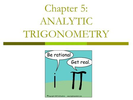 Chapter 5: ANALYTIC TRIGONOMETRY. Learning Goal I will be able to use standard algebraic techniques and inverse trigonometric functions to solve trigonometric.
