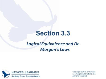 HAWKES LEARNING Students Count. Success Matters. Copyright © 2015 by Hawkes Learning/Quant Systems, Inc. All rights reserved. Section 3.3 Logical Equivalence.