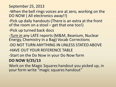 September 25, 2013 -When the bell rings voices are at zero, working on the DO NOW ( All electronics away!!) -Pick up daily handouts (There is an extra.