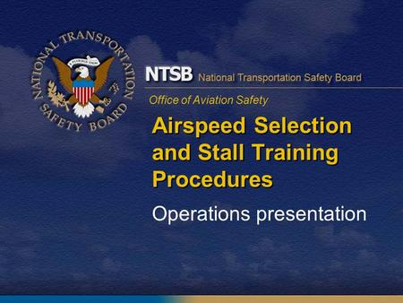Office of Aviation Safety Airspeed Selection and Stall Training Procedures Operations presentation.