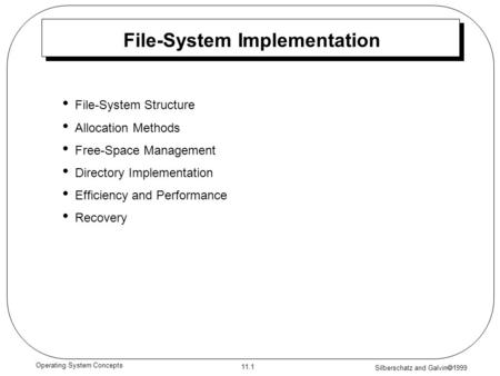 Silberschatz and Galvin  1999 11.1 Operating System Concepts File-System Implementation File-System Structure Allocation Methods Free-Space Management.