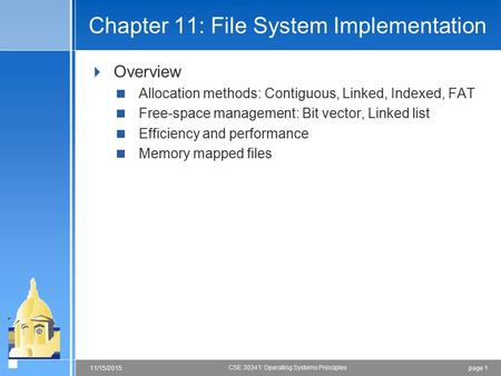 Page 111/15/2015 CSE 30341: Operating Systems Principles Chapter 11: File System Implementation  Overview  Allocation methods: Contiguous, Linked, Indexed,