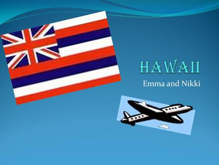 Emma and Nikki. Welcome to Hawaii! State Bird The state bird is the Hawaiian goose.