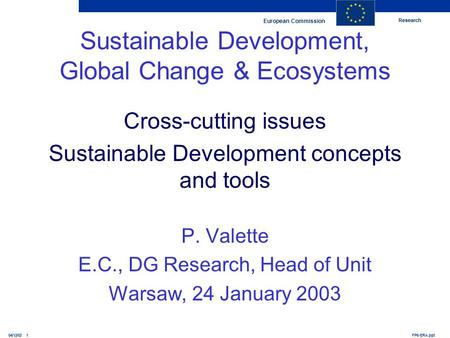 Research European Commission FP6-ERA.ppt04/12/02 1 Sustainable Development, Global Change & Ecosystems Cross-cutting issues Sustainable Development concepts.