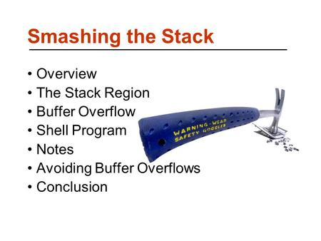 Smashing the Stack Overview The Stack Region Buffer Overflow Shell Program Notes Avoiding Buffer Overflows Conclusion.