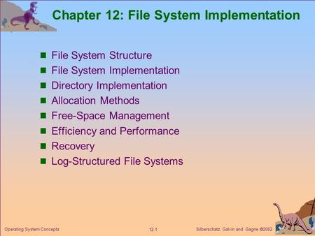 Silberschatz, Galvin and Gagne  2002 12.1 Operating System Concepts Chapter 12: File System Implementation File System Structure File System Implementation.