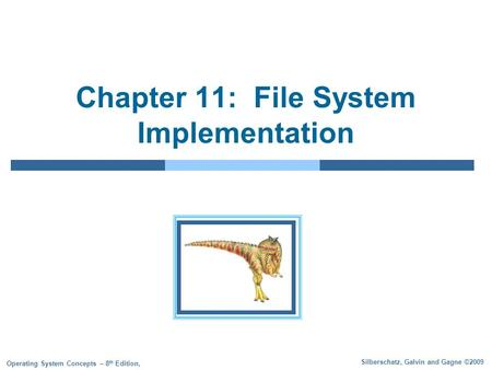 Silberschatz, Galvin and Gagne ©2009 Operating System Concepts – 8 th Edition, Chapter 11: File System Implementation.
