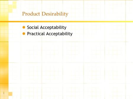 1 Product Desirability Social Acceptability Practical Acceptability.