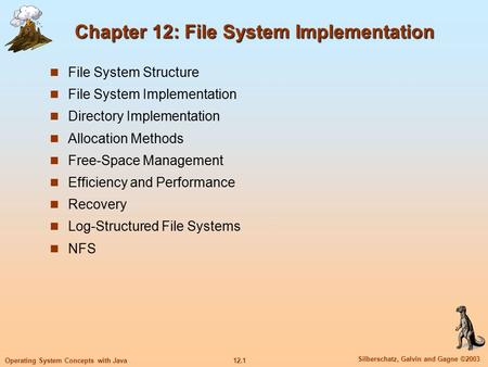 12.1 Silberschatz, Galvin and Gagne ©2003 Operating System Concepts with Java Chapter 12: File System Implementation Chapter 12: File System Implementation.