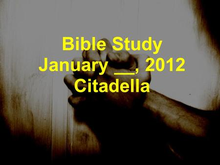 Bible Study January __, 2012 Citadella. Module 2 Live What You Believe The Power of Positive Prayer.
