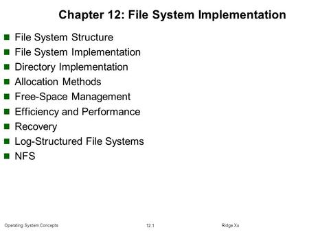 Ridge Xu 12.1 Operating System Concepts Chapter 12: File System Implementation File System Structure File System Implementation Directory Implementation.